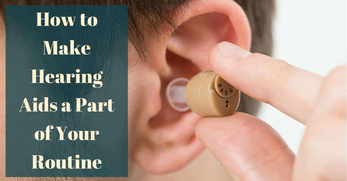 How to make hearing aids a part of your routine