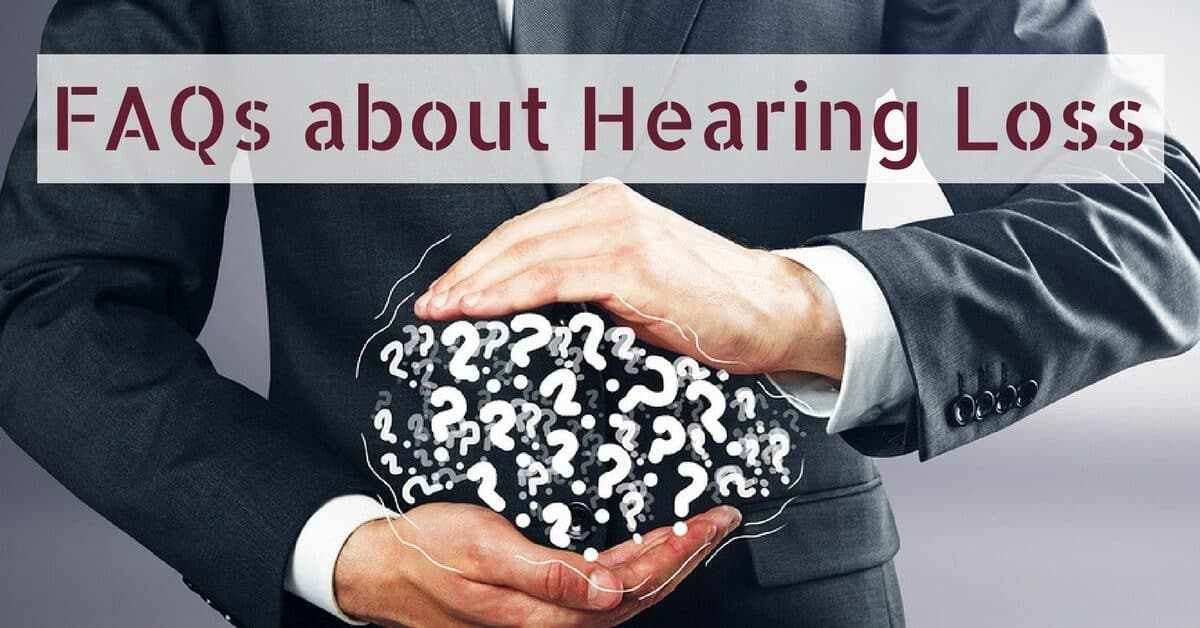 FAQs about Hearing Loss