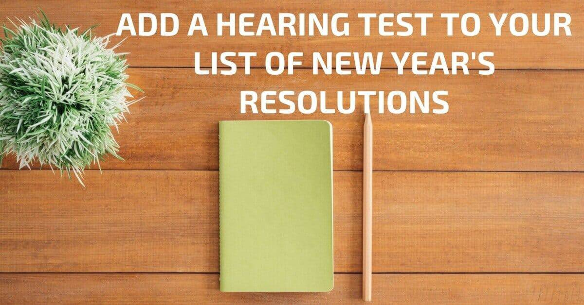 Add a Hearing Test to Your List of New Year's Resolutions