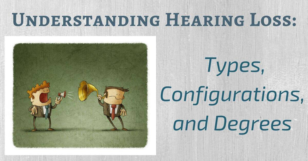 Understanding Hearing Loss: Types, Configurations, and Degrees