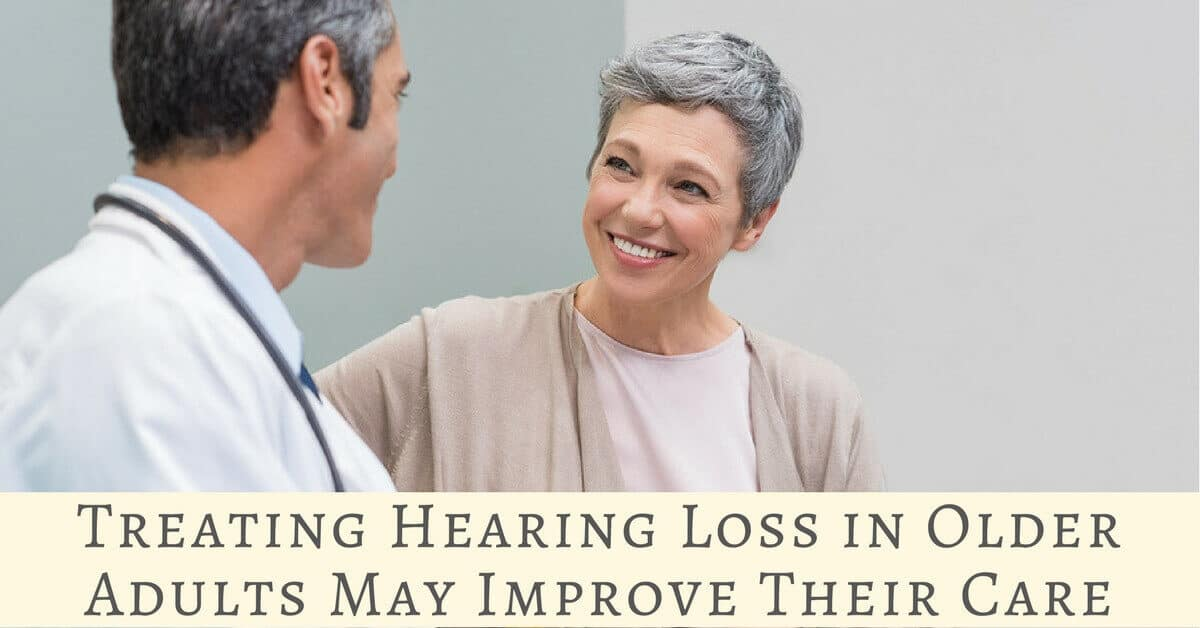 Treating Hearing Loss in Older Adults May Improve Their Care