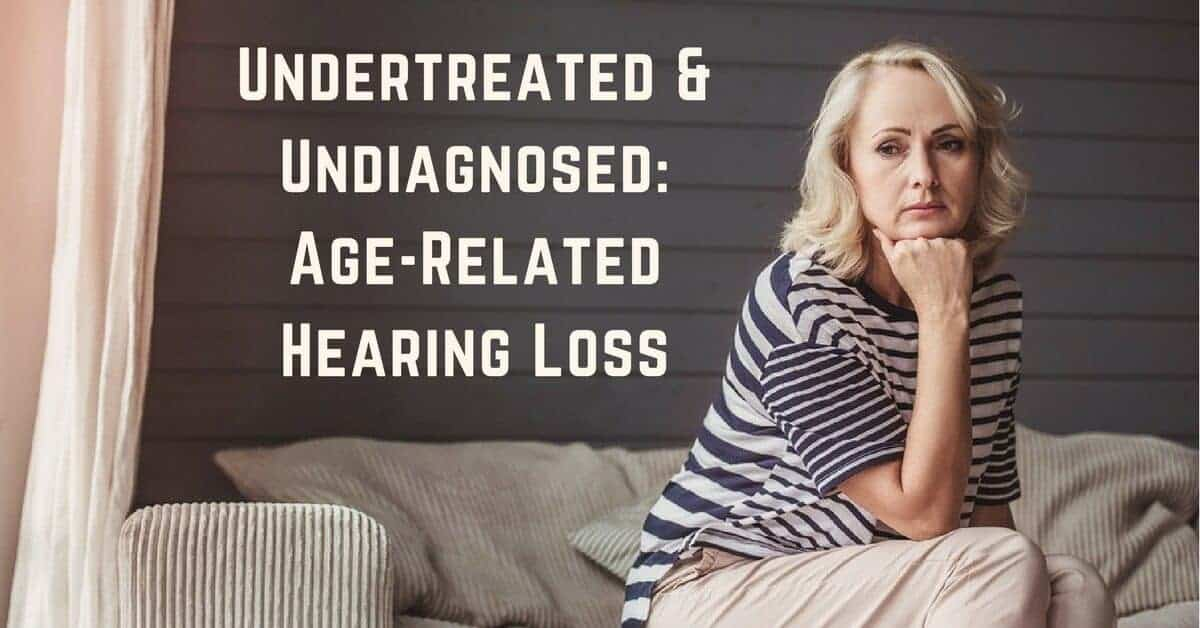 Undertreated & Undiagnosed_ Age-Related Hearing Loss