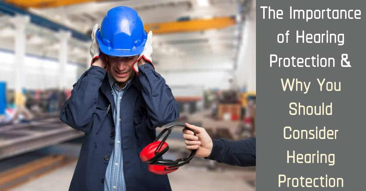 The Importance of Hearing Protection Why You Should Consider Hearing Protection