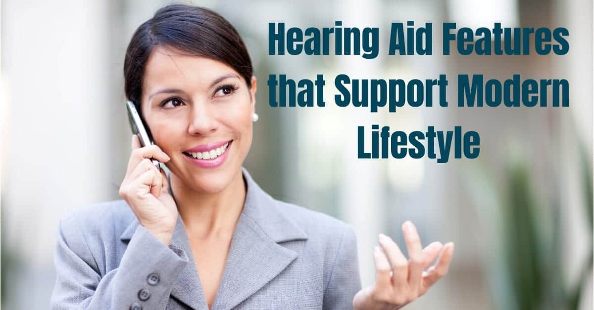 Hearing Aid Features that Support Modern Lifestyle