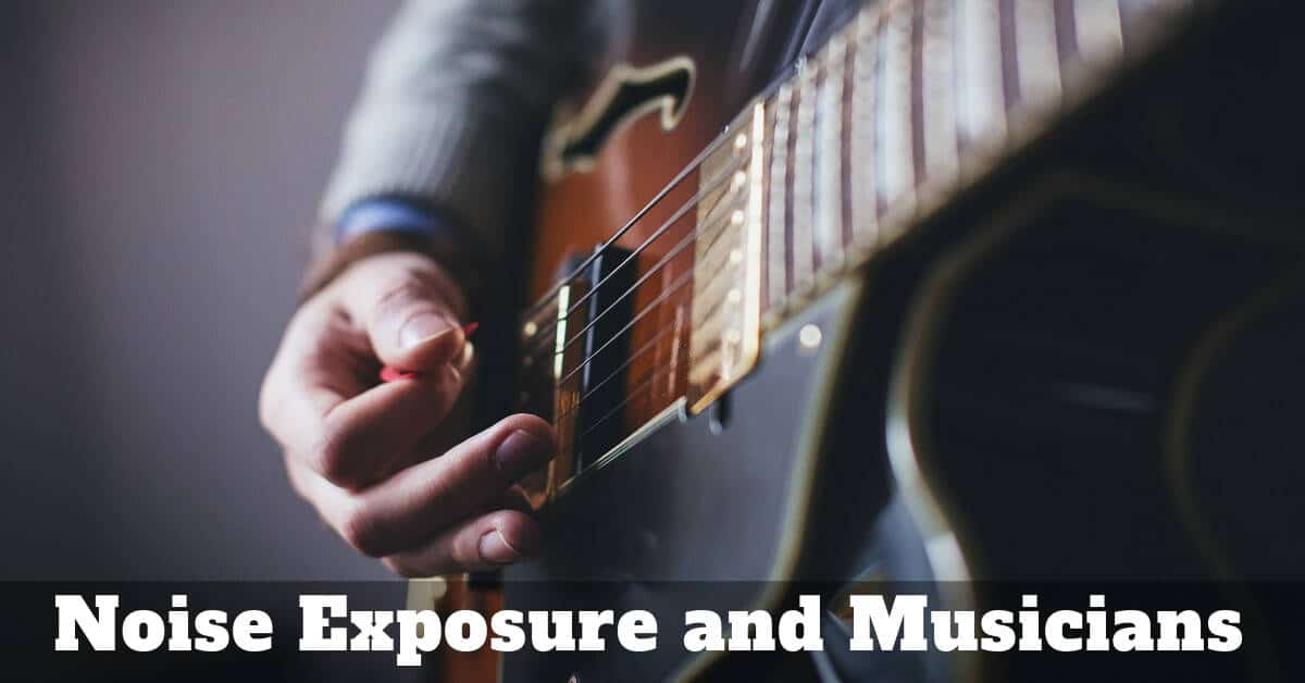 Noise Exposure and Musicians