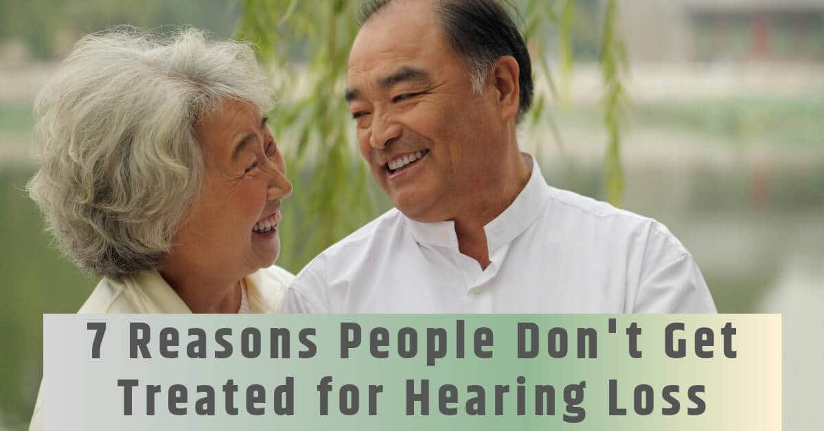 7 Reasons People Don't Get Treated for Hearing Loss