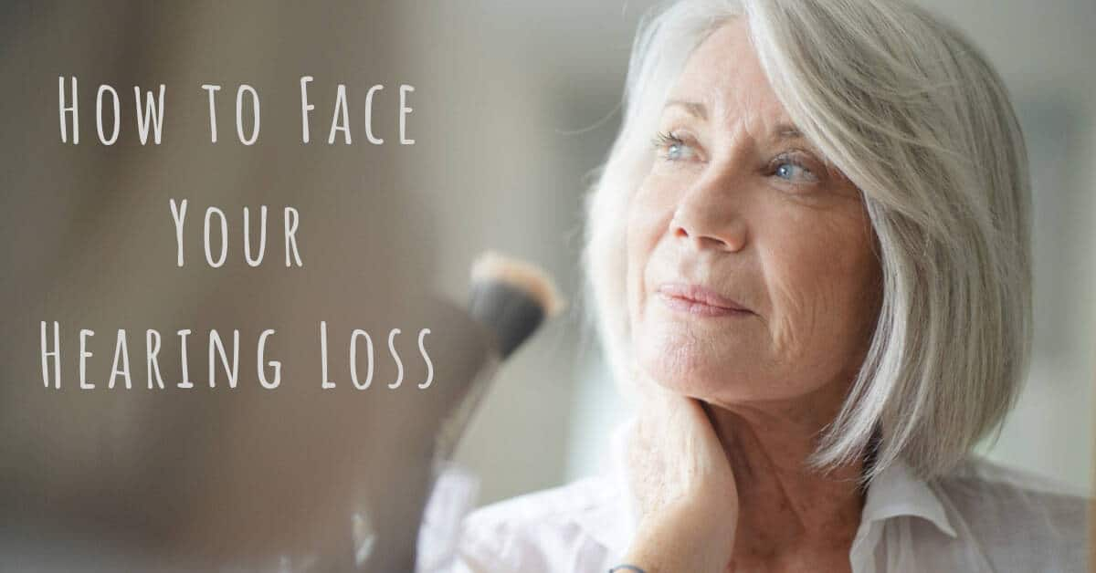 How to Face Your Hearing Loss
