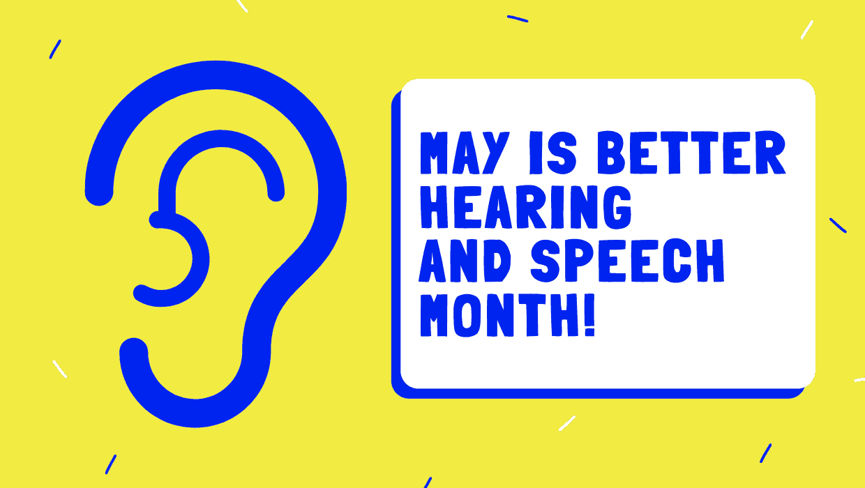 May is Better Hearing and Speech Month!