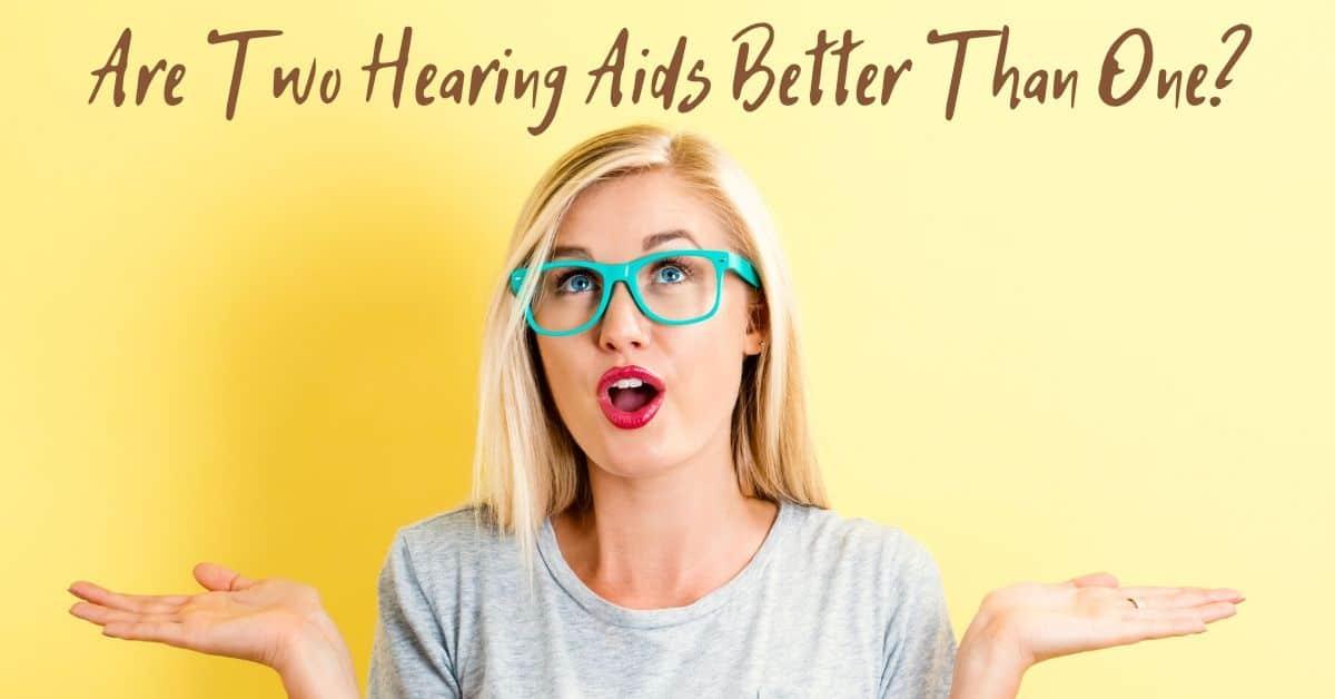 Are Two Hearing Aids Better Than One
