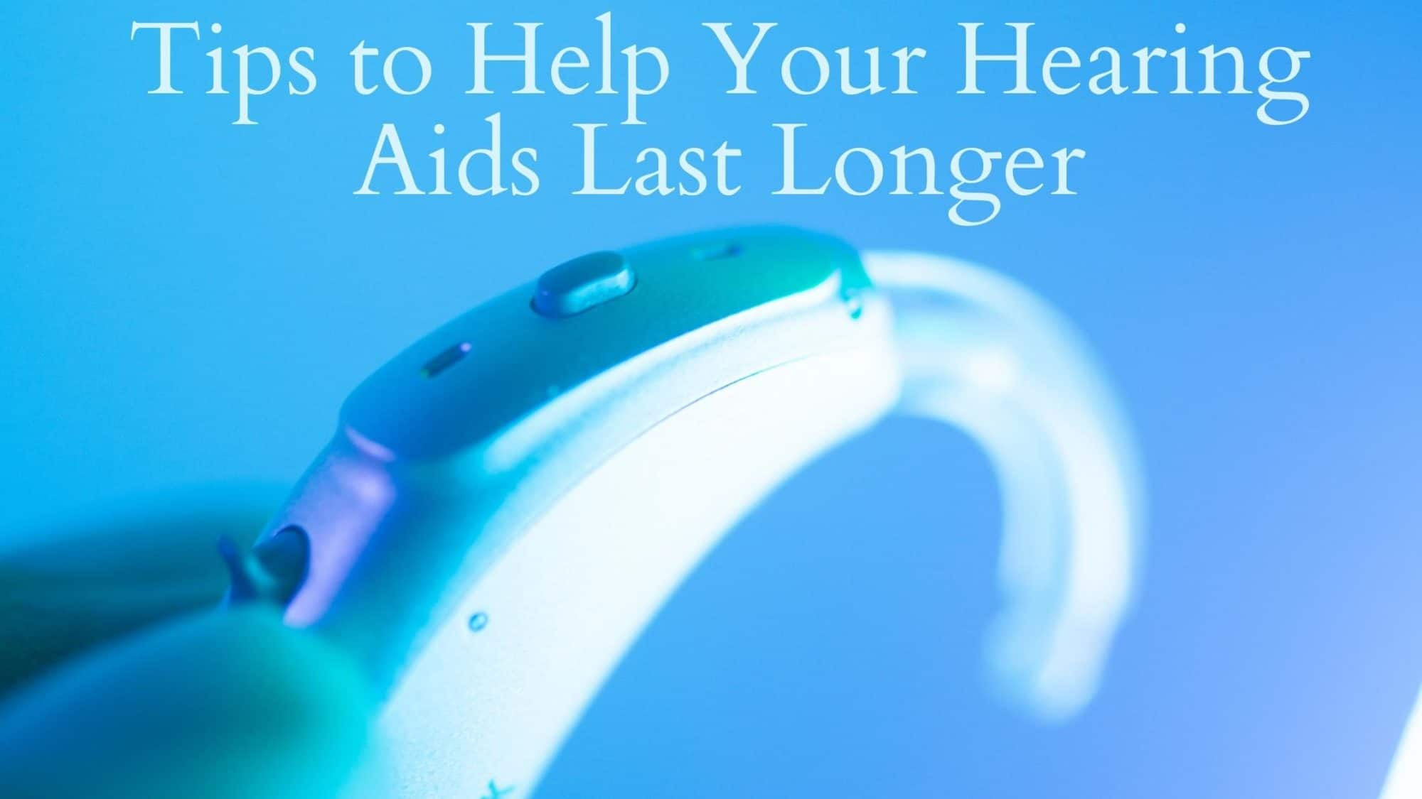 Tips to Help Your Hearing Aids Last Longer