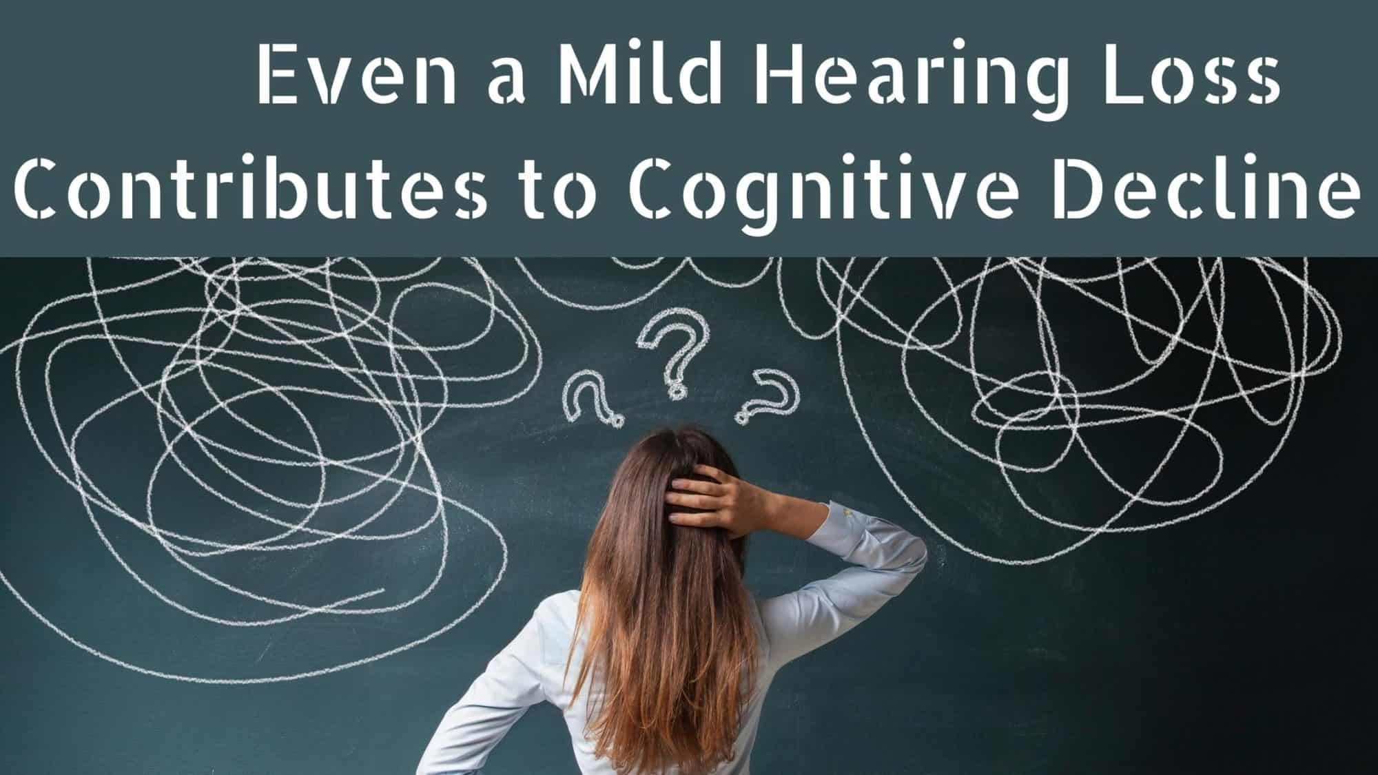 Even a Mild Hearing Loss Contributes to Cognitive Decline