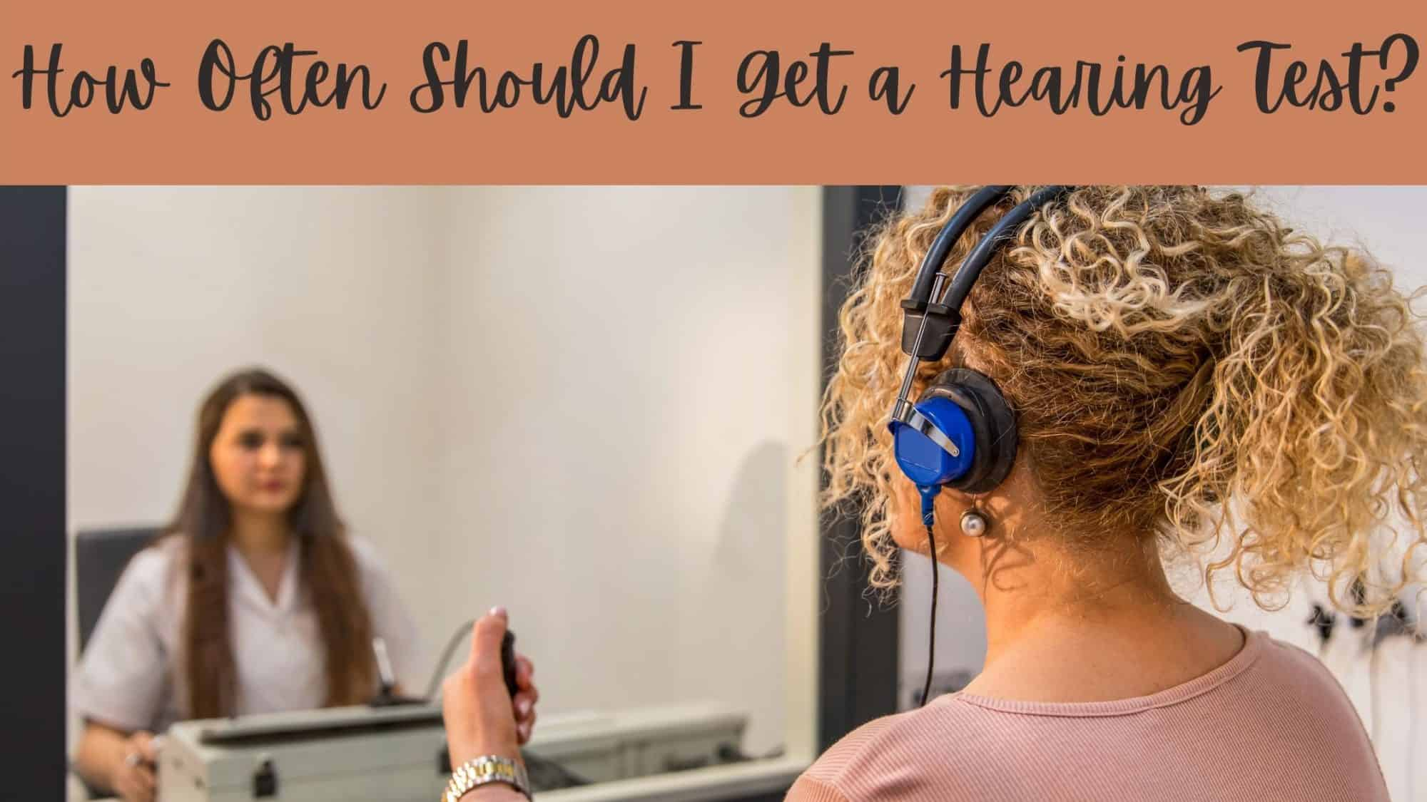 How Often Should I Get a Hearing Test
